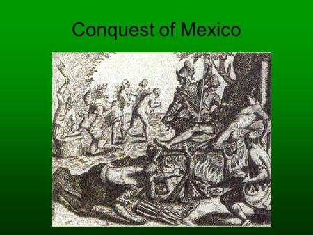 Conquest of Mexico.