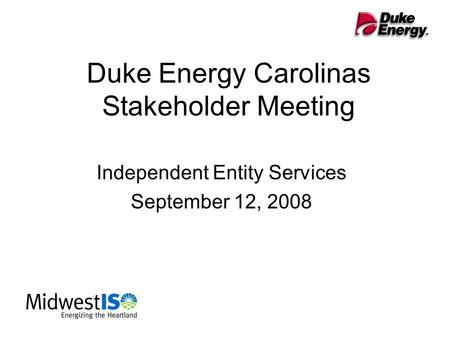 Duke Energy Carolinas Stakeholder Meeting Independent Entity Services September 12, 2008.