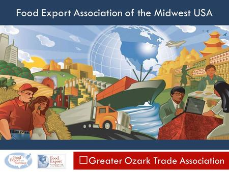 Food Export Association of the Midwest USA Greater Ozark Trade Association.