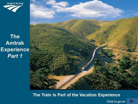 Amtrak is a registered service mark of the National Railroad Passenger Corporation. The Train Is Part of the Vacation Experience The Amtrak Experience.