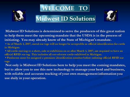 Midwest ID Solutions is determined to serve the producers of this great nation to help them meet the upcoming mandate that the USDA is in the process of.