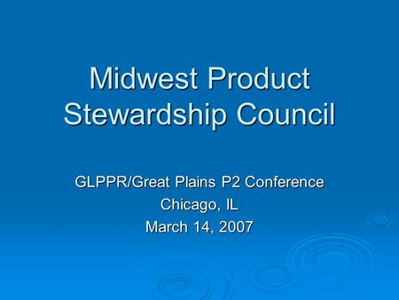 Midwest Product Stewardship Council GLPPR/Great Plains P2 Conference Chicago, IL March 14, 2007.