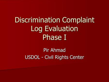 Discrimination Complaint Log Evaluation Phase I Pir Ahmad USDOL - Civil Rights Center.