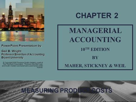 1 PowerPointPresentation by PowerPoint Presentation by Gail B. Wright Professor Emeritus of Accounting Bryant University MANAGERIAL ACCOUNTING 10 TH EDITION.
