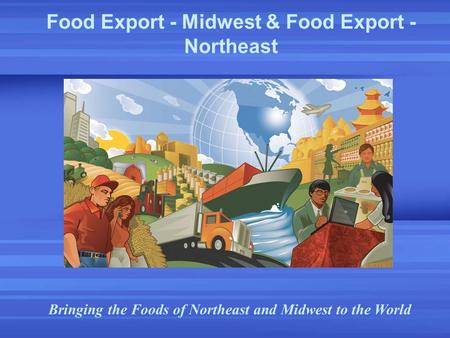 Food Export - Midwest & Food Export - Northeast Bringing the Foods of Northeast and Midwest to the World.