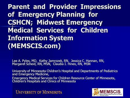 Parent and Provider Impressions of Emergency Planning for CSHCN; Midwest Emergency Medical Services for Children Information System (MEMSCIS.com) Lee A.