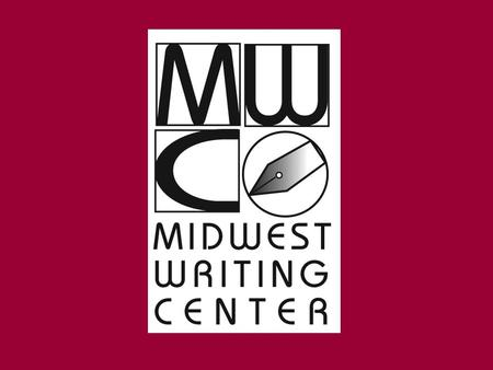 Midwest Writing Center Who we are What we do How we do it.