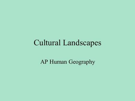 Cultural Landscapes AP Human Geography. How can Local and Popular Cultures be seen in the Cultural Landscape? Key Question: