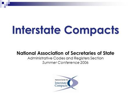 Interstate Compacts National Association of Secretaries of State Administrative Codes and Registers Section Summer Conference 2006.