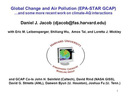 Global Change and Air Pollution (EPA-STAR GCAP) …and some more recent work on climate-AQ interactions Daniel J. Jacob with Eric.