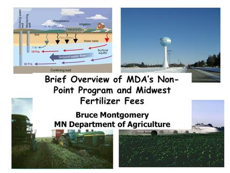 Brief Overview of MDA's Non- Point Program and Midwest Fertilizer Fees Bruce Montgomery MN Department of Agriculture.