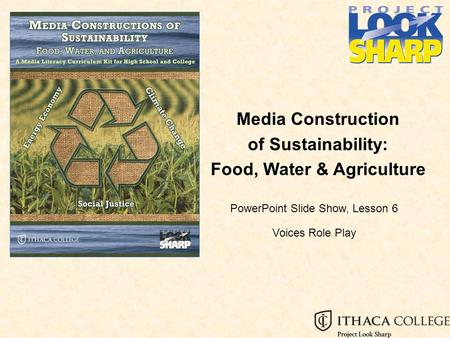 Media Construction of Sustainability: Food, Water & Agriculture PowerPoint Slide Show, Lesson 6 Voices Role Play.