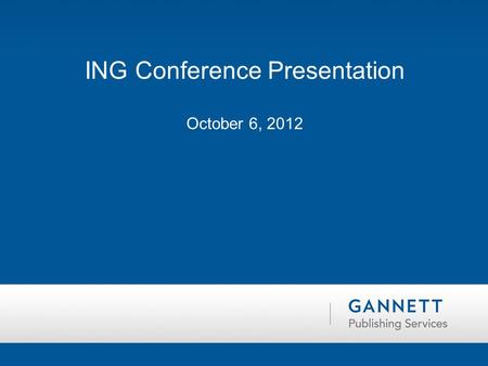 ING Conference Presentation October 6, 2012. Who are we How did we get here 1 st Year success/challenges Moving Forward GANNETT PUBLISHING SERVICES.