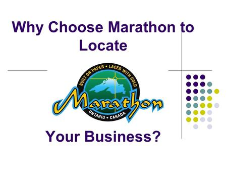 Why Choose Marathon to Locate Your Business?. Why Marathon? The opportunities. In Marathon, plenty of reasonably priced land is available for development,