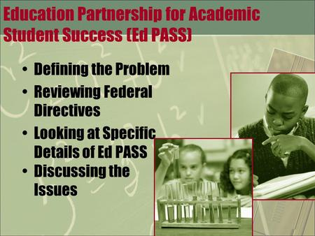 Education Partnership for Academic Student Success (Ed PASS) Defining the Problem Reviewing Federal Directives Looking at Specific Details of Ed PASS Discussing.