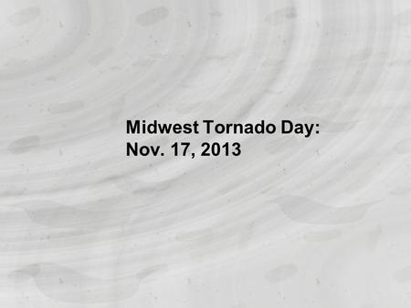 Midwest Tornado Day: Nov. 17, 2013 Touchdowns in seven states As a powerful tornado bore down on their Illinois farmhouse, Curt Zehr's wife and adult.