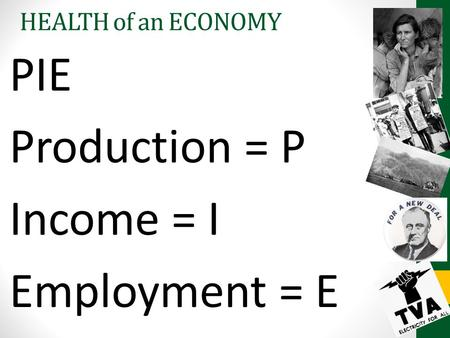 HEALTH of an ECONOMY PIE Production = P Income = I Employment = E.