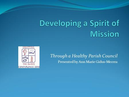 Through a Healthy Parish Council Presented by Ann Marie Gidus-Mecera.