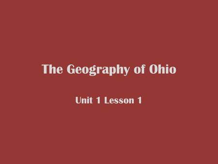 The Geography of Ohio Unit 1 Lesson 1.