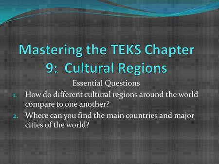 Essential Questions 1. How do different cultural regions around the world compare to one another? 2. Where can you find the main countries and major cities.