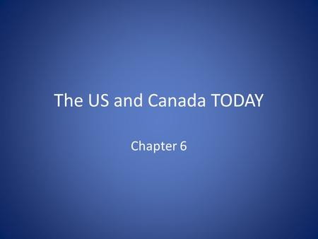 The US and Canada TODAY Chapter 6. Economics 1.Which is true about a free market economy? A. The government has limited involvement. B. The government.