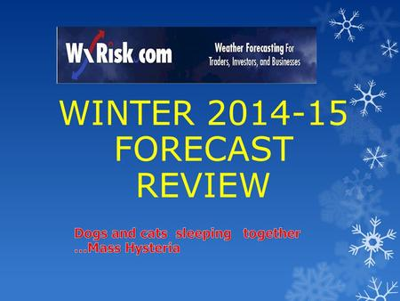 WINTER 2014-15 FORECAST REVIEW. HYPE… IS GOING TO BE A BIG ISSUE FOR THIS WINTER **It started back in JULY with a few HYPSTER meteorologists issuing forecasts.