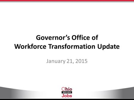 Governor's Office of Workforce Transformation Update January 21, 2015.