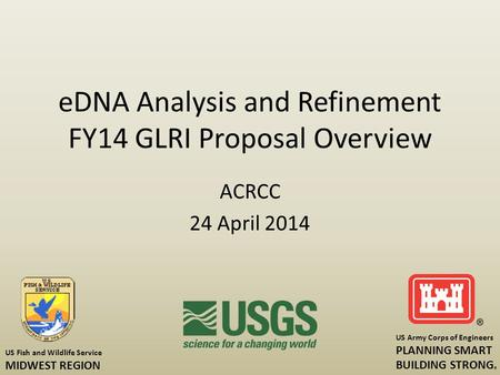 EDNA Analysis and Refinement FY14 GLRI Proposal Overview ACRCC 24 April 2014 US Fish and Wildlife Service MIDWEST REGION US Army Corps of Engineers PLANNING.