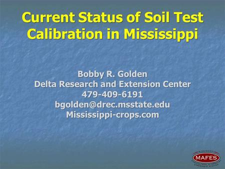 Current Status of Soil Test Calibration in Mississippi Bobby R. Golden Delta Research and Extension Center