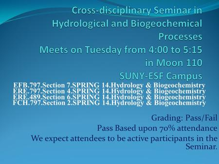 EFB.797.Section 7.SPRING 14.Hydrology & Biogeochemistry ERE.797.Section 4.SPRING 14.Hydrology & Biogeochemistry ERE.489.Section 6.SPRING 14.Hydrology &