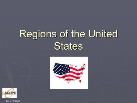 ©2010, TESCCC Regions of the United States. Instructions  One map outline or circle each region with a different color.  Write down two characteristics.