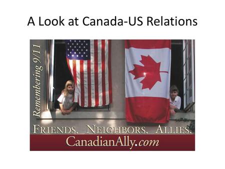 A Look at Canada-US Relations. Fight, Work and Play.