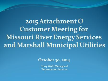 October 30, 2014 Terry Wolf, Manager of Transmission Services.
