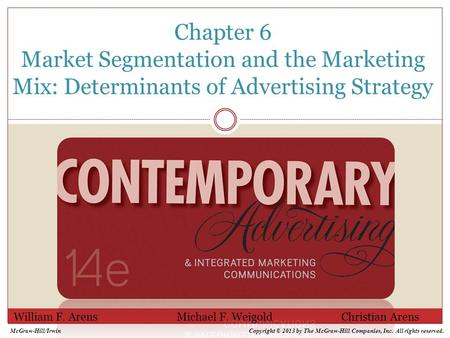 Chapter 6 Market Segmentation and the Marketing Mix: Determinants of Advertising Strategy William F. Arens Michael F. Weigold Christian Arens McGraw-Hill/IrwinCopyright.