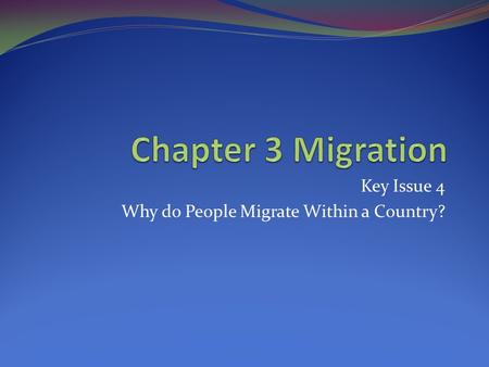 Key Issue 4 Why do People Migrate Within a Country?