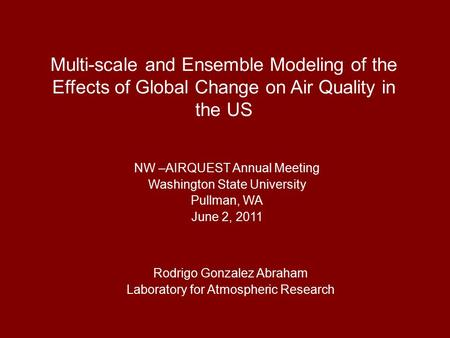 Multi-scale and Ensemble Modeling of the Effects of Global Change on Air Quality in the US NW –AIRQUEST Annual Meeting Washington State University Pullman,