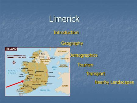 Limerick Introduction Geography Demographics Tourism Transport Nearby Landscapes.