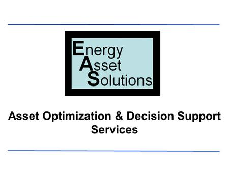 Asset Optimization & Decision Support Services. 1 Overview of Service Program Proprietary service platform that marries 30+ years of Engineering & Subject.
