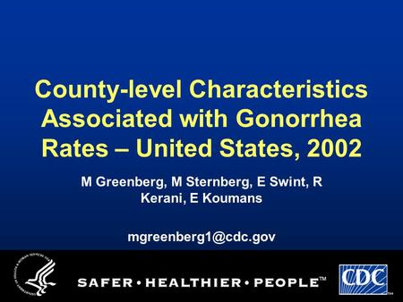 County-level Characteristics Associated with Gonorrhea Rates – United States, 2002 M Greenberg, M Sternberg, E Swint, R Kerani, E Koumans
