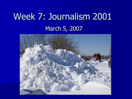 Week 7: Journalism 2001 March 5, 2007.