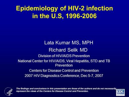Epidemiology of HIV-2 infection in the U.S, 1996-2006 Lata Kumar MS, MPH Richard Selik MD Division of HIV/AIDS Prevention National Center for HIV/AIDS,