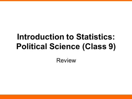 Introduction to Statistics: Political Science (Class 9) Review.