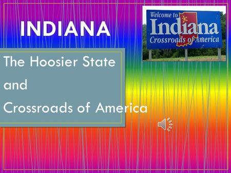 The Hoosier State and Crossroads of America.  Statehood: December 11, 1816  Flag: blue and gold with 19 stars  Seal: Buffalo.
