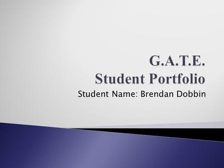 Student Name: Brendan Dobbin. Welcome to our Virtual Wiki-Classroom Visit us anytime at www.gate2learning.pbworks.com www.gate2learning.pbworks.com.