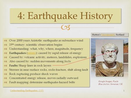   Over 2000 years Aristotle: earthquake as subsurface wind  19 th century: scientific observation begins  Understanding: what, why, where, magnitude,