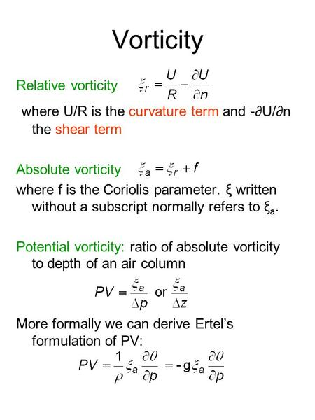 Vorticity Relative vorticity where U/R is the curvature term and -∂U/∂n the shear term Absolute vorticity where f is the Coriolis parameter. ξ written.