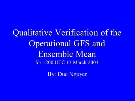 Qualitative Verification of the Operational GFS and Ensemble Mean Qualitative Verification of the Operational GFS and Ensemble Mean for 1200 UTC 13 March.