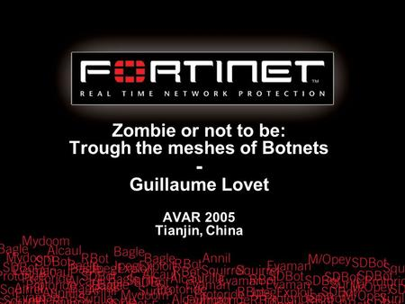 Zombie or not to be: Trough the meshes of Botnets - Guillaume Lovet AVAR 2005 Tianjin, China.