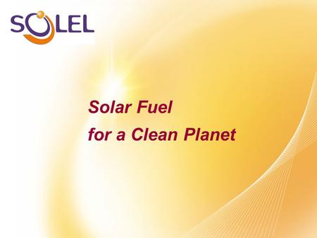 Solar Fuel for a Clean Planet. Who is Solel?  A technology company, providing a one-stop solution for utility scale solar fields  The only commercially.