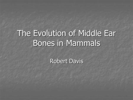 The Evolution of Middle Ear Bones in Mammals
